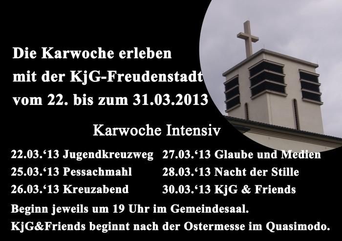Termine der Karwoche Intensiv; Jugendkreuzweg am 22.03, Pessachmahl am 25.03, Kreuzabend am 25.03, Glaube und Medien am 27.03 , Nacht der Stille am 28.03, KjG & Friends am 30.03